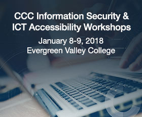 CCC Information Security & ICT Accessibility Workshops, January 8-9, 2018, Evergreen Valley College