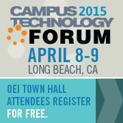 Campus Technology Forum 2015, April 8-9, Long Beach, CA OEI Town Hall Attendees Register for Free