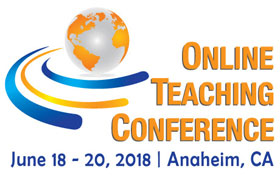 Online Teaching Conference, June 18-20, 2018, Anaheim, CA